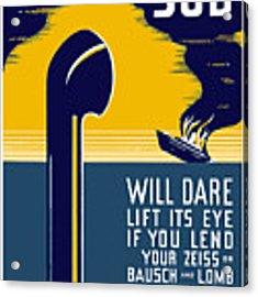 No Enemy Sub Will Dare Lift Its Eye Acrylic Print
