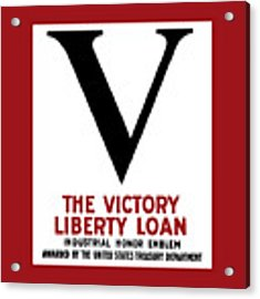 Victory Liberty Loan Industrial Honor Emblem Acrylic Print by War Is Hell Store