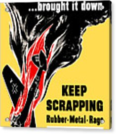 Your Scrap Brought It Down  Acrylic Print by War Is Hell Store