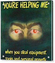 You're Helping Me When You Steal Equipment Acrylic Print by War Is Hell Store