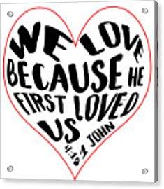 He First Loved Us Acrylic Print by Judy Hall-Folde