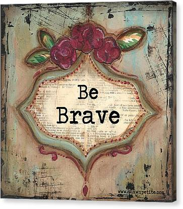 Be Brave Canvas Print by Shawn Petite