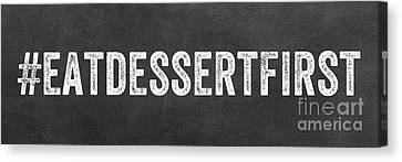 Eat Dessert First Canvas Print by Linda Woods