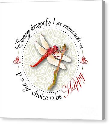 Every Dragonfly I See Reminds Me It Is My Choice To Be Happy. Canvas Print by Amy Kirkpatrick