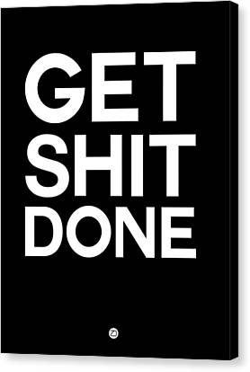 Get Shit Done Poster Black And White Canvas Print by Naxart Studio