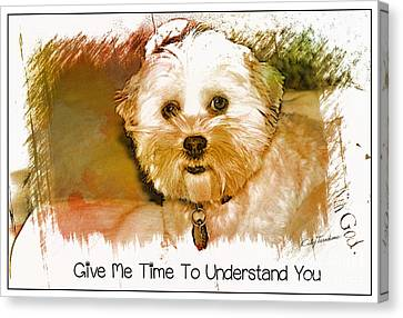 Canvas Print featuring the digital art Give Me Time To Understand You by Kathy Tarochione