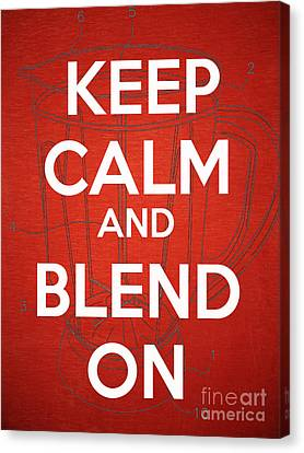 Keep Calm And Blend On Canvas Print by Edward Fielding