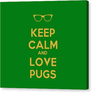 Keep Calm And Love Pugs Canvas Print by Celestial Images