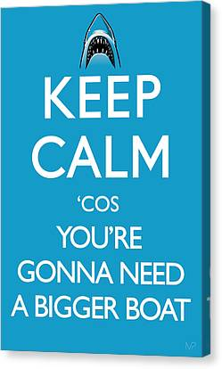 Keep Calm 'cos You're Gonna Need A Bigger Boat Canvas Print