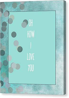 Oh How I Love You Canvas Print