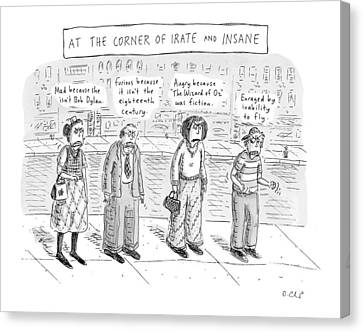 At The Corner Of Irate And Insane Canvas Print by Roz Chast