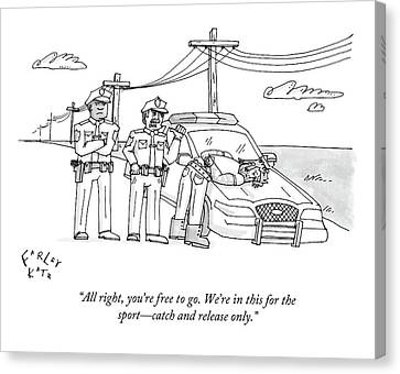 Police Officer Canvas Print - All Right, You're Free To Go. We're In This by Farley Katz
