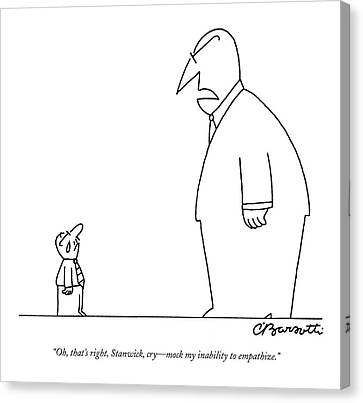 Oh, That's Right, Stanwick, Cry - Mock Canvas Print by Charles Barsotti