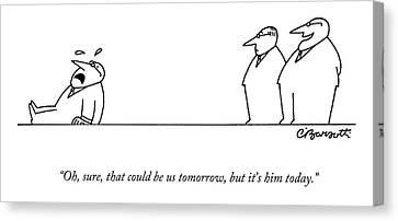 Oh, Sure, That Could Be Us Tomorrow, But It's Canvas Print by Charles Barsotti