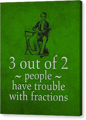 3 Out Of 2 People Have Trouble With Fractions Humor Poster Canvas Print