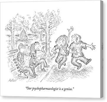 Our Psychopharmacologist Is A Genius Canvas Print
