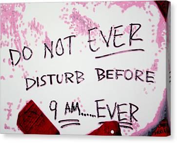 Do Not Ever Disturb Canvas Print