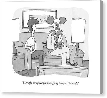 I Thought We Agreed You Were Going To Cry Canvas Print by Peter C. Vey