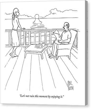 Let's Not Ruin This Moment By Enjoying It Canvas Print by Paul Noth