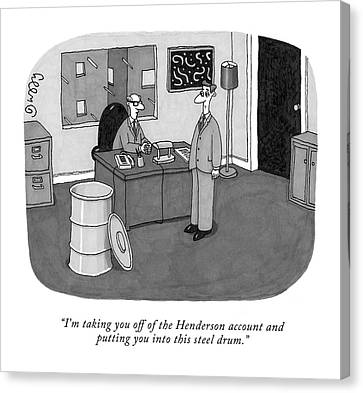 I'm Taking You Off Of The Henderson Account Canvas Print