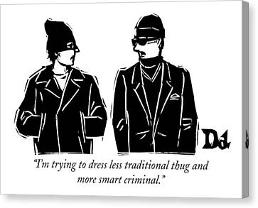 Thugs Canvas Print - I'm Trying To Dress Less Traditional Thug by Drew Dernavich