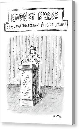Rodney Krebs: Class Valedictorian Or G.p.a. Whore? Canvas Print by Roz Chast