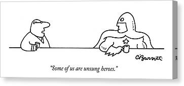 Some Of Us Are Unsung Heroes Canvas Print by Charles Barsotti