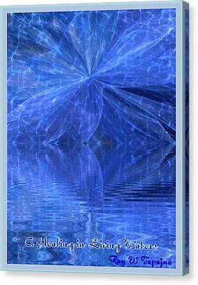 A Healing In Blue Living Waters Canvas Print by Ray Tapajna