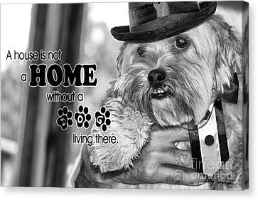 Canvas Print featuring the digital art A House Is Not A Home Without A Dog Living There by Kathy Tarochione