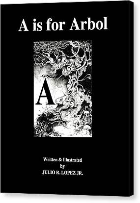 A Is For Arbol Canvas Print by Julio Lopez