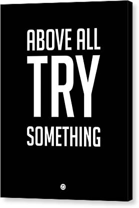 Inspirational Canvas Print - Above All Try Something Poster 1 by Naxart Studio