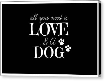 All You Need Is Love And A Dog Canvas Print by Chastity Hoff