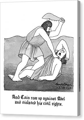 And Cain Rose Up Against Abel And Violated Canvas Print by J.B. Handelsman