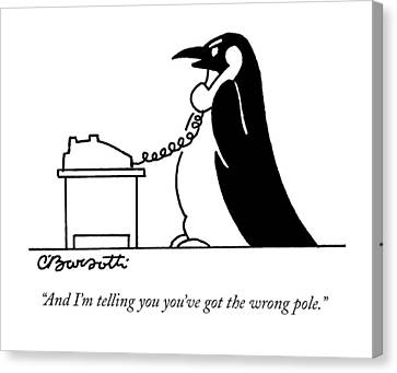 Penguin Canvas Print - And I'm Telling You You've Got The Wrong Pole by Charles Barsotti