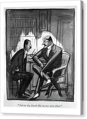 And My Dog Doesn't Like Me Any More Either Canvas Print by Peter Arno