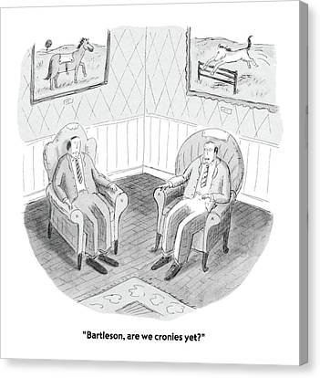 Bartleson, Are We Cronies Yet? Canvas Print by Roz Chast