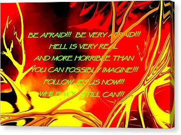 Horrible Canvas Print - Be Afraid Hell Is Real II by L Brown