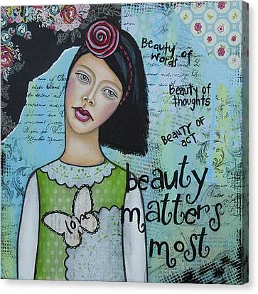 Beauty Matters Most - Inspirational Mixed Media Folk Art Canvas Print by Stanka Vukelic