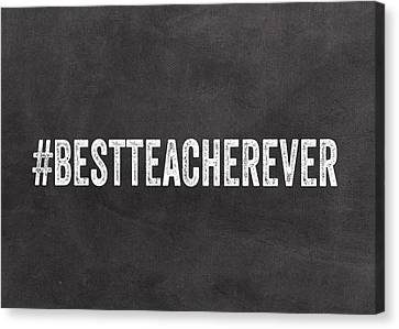 Best Teacher Ever- Greeting Card Canvas Print by Linda Woods