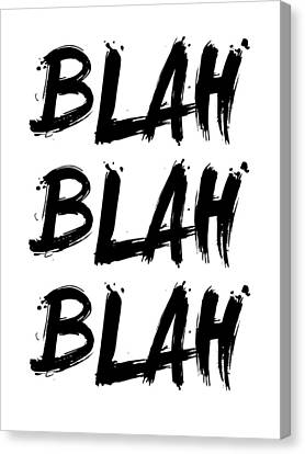 Inspirational Canvas Print - Blah Blah Blah Poster White by Naxart Studio