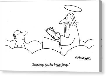 Blasphemy, Yes, But It Was Funny Canvas Print by Charles Barsotti