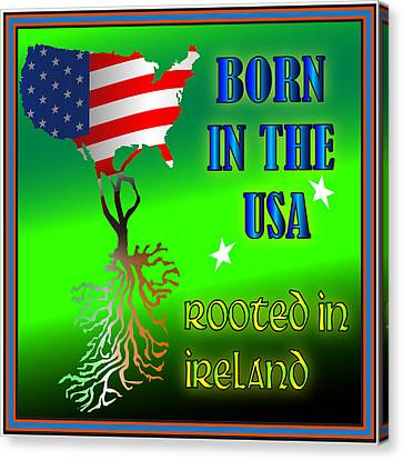 Born In The Usa Rooted In Ireland Canvas Print by Ireland Calling