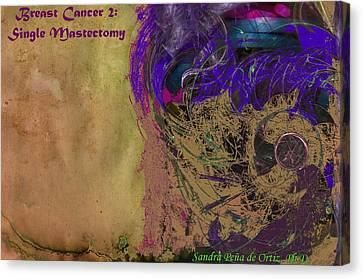 Breast Cancer 2 Single Mastectomy Canvas Print by Sandra Pena de Ortiz