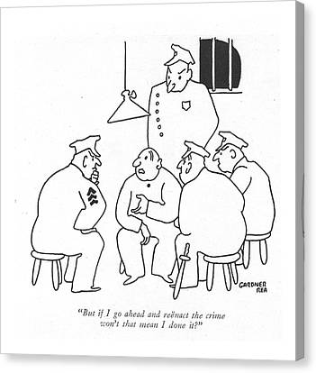 But If I Go Ahead And Reenact The Crime Won't Canvas Print by Gardner Rea
