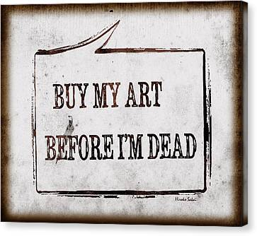 Canvas Print featuring the photograph Buy My Art Before Im Dead 2 by Hiroko Sakai