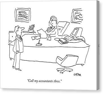 Call My Accountants Three Canvas Print by Dean Vietor