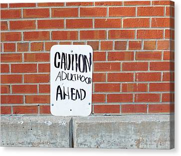 Canvas Print featuring the photograph Caution Adulthood Ahead by Brooke T Ryan