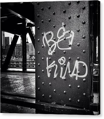 Be Kind Graffiti On A Chicago Bridge Canvas Print by Paul Velgos