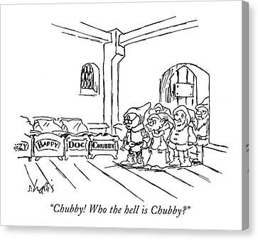 Chubby! Who The Hell Is Chubby? Canvas Print by Sidney Harris