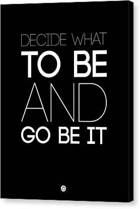 Decide What To Be And Go Be It Poster 1 Canvas Print by Naxart Studio